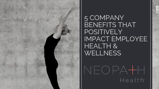 5 Company Benefits that Positively Impact Employee Health & Wellness