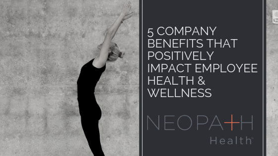 5 Company Benefits that Positively Impact Employee Health & Wellness