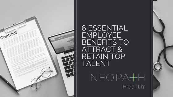 6 Essential Employee Benefits to attract & retain top talent