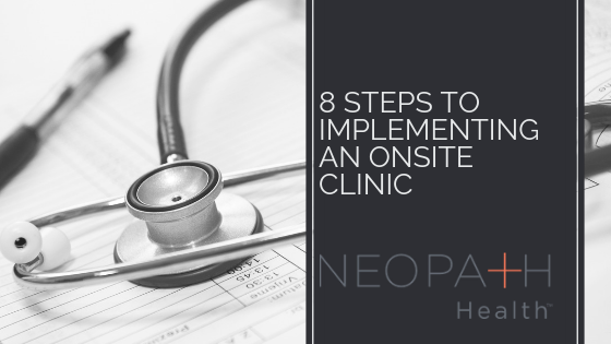 8 steps to implementing an onsite clinic