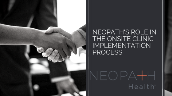 NeoPath's Role in the Onsite Clinic Implementation Process