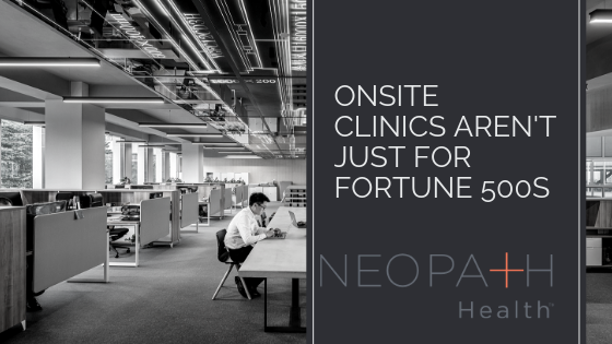 Onsite Clinics Aren't Just for Fortune 500s